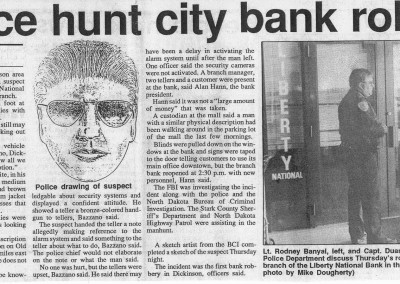 One of Dickinson's only armed bank robberies at the Liberty National Bank in the Prarie Hills Mall (3-22-91). Suspect later caught after bragging to friends. The Dickinson Press